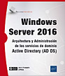 Windows Server 2016 - Arquitectura y Administración de los servicios de dominio Active Directory (AD DS)