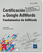 Certificación de Google AdWords, Publicidad, anuncio, campaña, segmentación, conversión, Editor de AdWords, Red de Display de Google, porcentaje de conversiones, anunciante, Google Analytics, Display, red de contenido